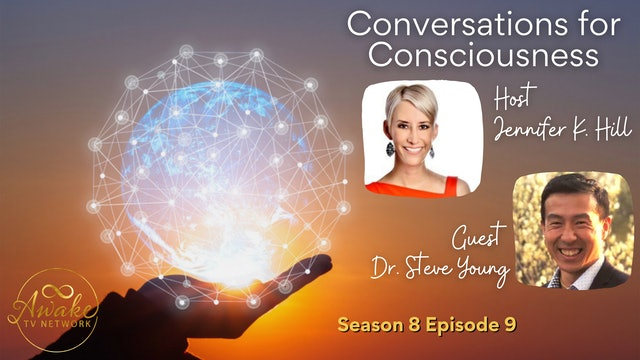 """Conversations for Consciousness"" Jennifer K. Hill & Guest Dr. Steve Young S8E9"
