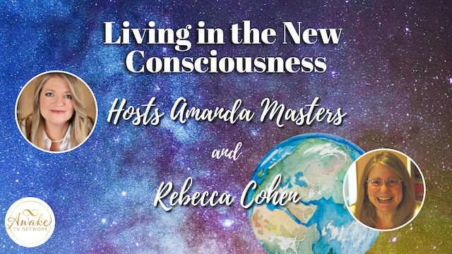 """""""Living in the New Consciousness"""" with Amanda Masters & Rebecca Cohen S1E8"""