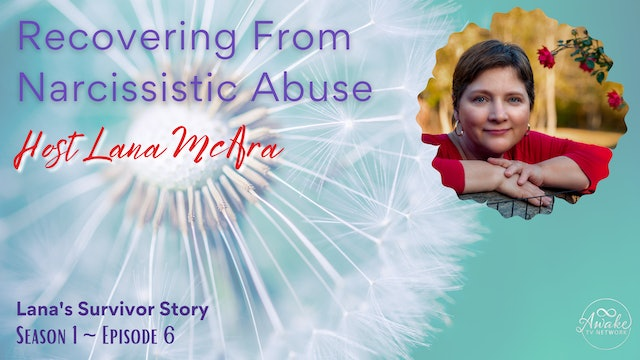 """""""Recovering from Narcissistic Abuse - My Survivor Story"""" with Lana McAra S1E6"""