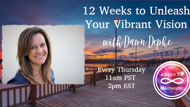 """12 Weeks to Unleash Your Vibrant Vision"" with Dawn Depke S1E1"