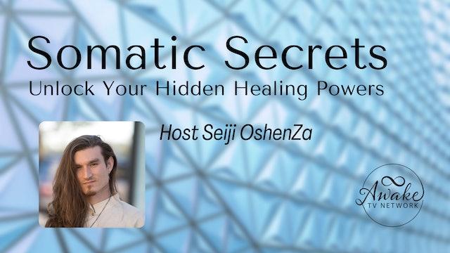 """Somatic Secrets - Unlock Your Hidden Healing Powers"" with Seiji OshenZa S1E2"