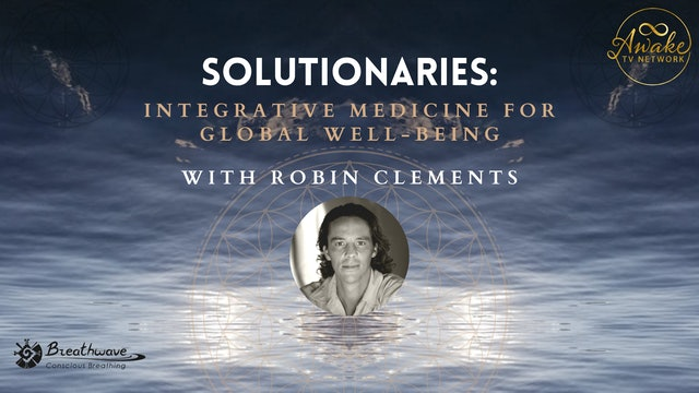 """Robin Clements - """"Solutionaries: Integrative Medicine for Global Well-Being"""""""
