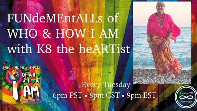 """FUNdeMEntALLs of WHO & HOW I AM"" with K8 the heARTist S1E8"