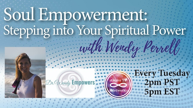"""Soul Empowerment: Stepping into Your Spiritual Power"" with Wendy Perrell S1E12"