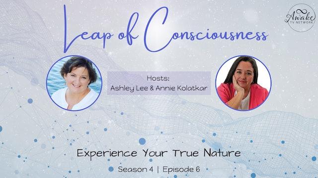 """Leap of Consciousness - Your True Nature"" with Ashley Lee & Annie Kolatkar S4E6"