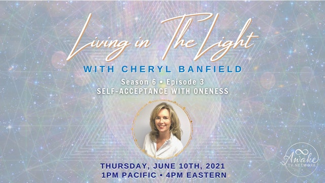 """""""Living in The Light- Self-Acceptance with Oneness"""" w/ Cheryl Banfield S6E3"""