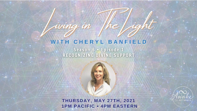 """""""Living in The Light - Recognizing Divine Support"""" with Cheryl Banfield S6E1"""
