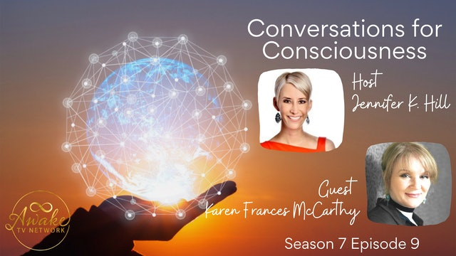 """Conversations for Consciousness"" Jennifer K Hill & Karen Frances McCarthy S7E9"