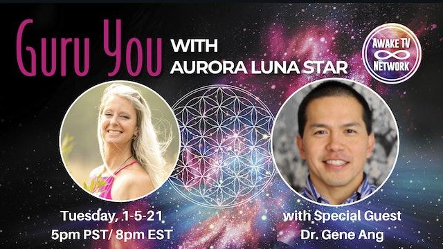 """Guru You"" with Aurora Luna Star & Guest Dr. Gene Ang S1E9"