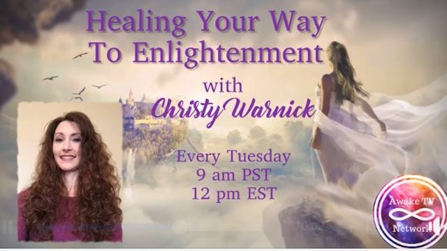 """Healing Your Way to Enlightenment"" w/ Christy Warnick & Guest Chris Burns S2E6"