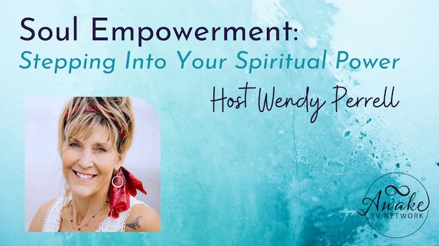 """""""Soul Empowerment: Stepping into Your Spiritual Power"""" with Wendy Perrell S1E4"""