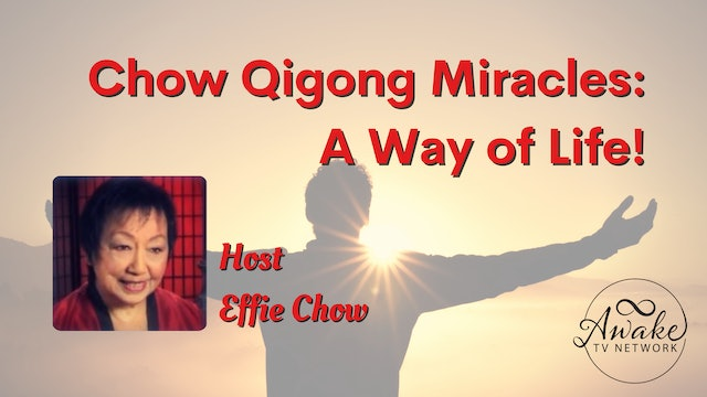 Dr. Effie Chow - Chow Qigong Miracles: A Way of Life! S1E12