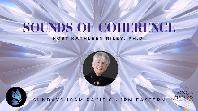 """Sounds of Coherence"" with Dr. Kathleen Riley & Guest Jonathan Goldman S1E10"