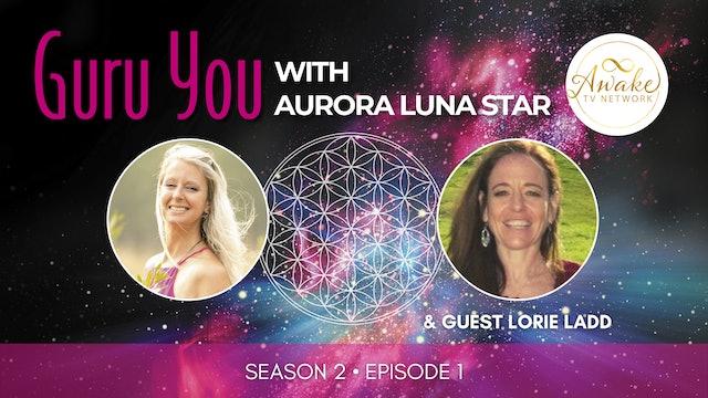 """""""Guru You"""" with Aurora Luna Star & Guest Lorie Ladd S2E1"""