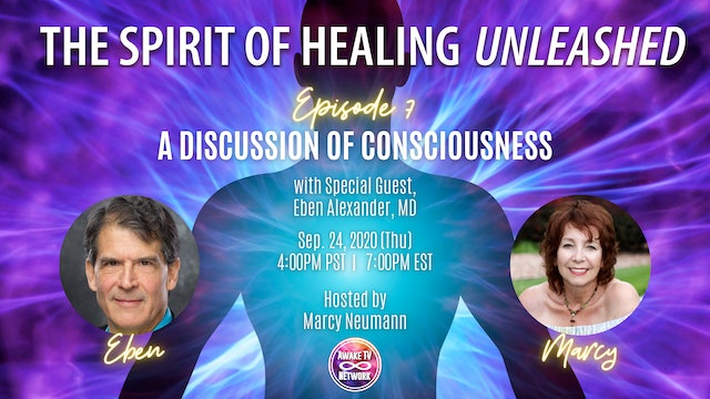 """The Spirit of Healing Unleashed"" with Marcy Neumann & Guest Eben Alexander S1E7"