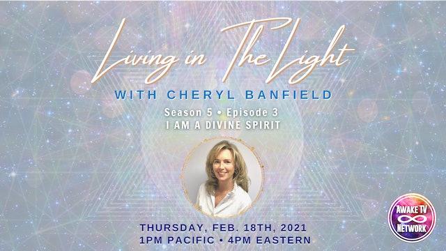 """Living in The Light - I Am Divine Spirit"" with Cheryl Banfield S5E3"