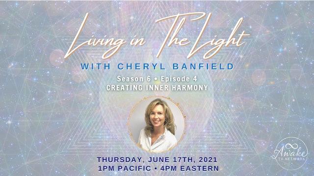 """Living in The Light - Creating Inner Harmony"" with Cheryl Banfield S6E4"