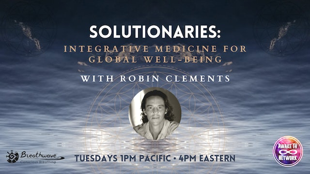 "Robin Clements - ""Solutionaries: Integrative Medicine for Global Well-Being"""