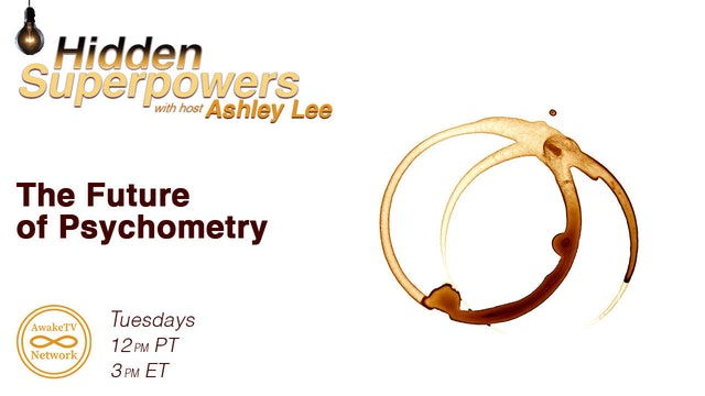 """Hidden Superpowers - The Future of Psychometry"" with Ashley Lee S3E5"