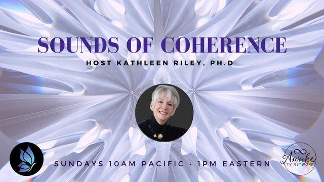 """Sounds of Coherence"" with Dr. Kathleen Riley & Guest Richard Glazier S1E7"