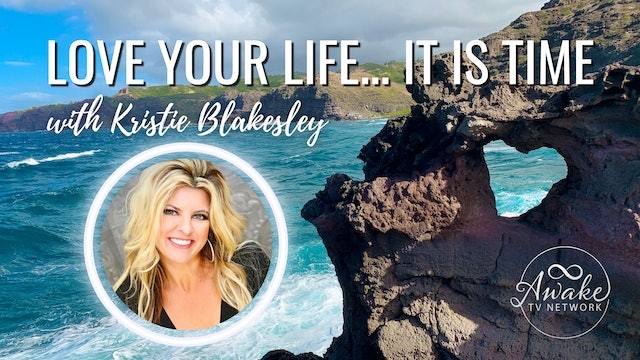 """Kristie Blakesley - Introduction to """"Love Your Life... It is Time"""""""