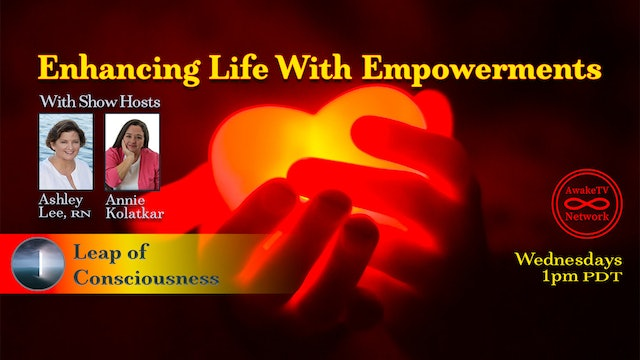 """Leap of Consciousness - Empowerments"" with Ashley Lee & Annie Kolatkar S4E8"