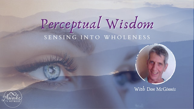 """""""Perceptual Wisdom - Loosening Up the Self-Image"""" with Don McGinnis S5E9"""