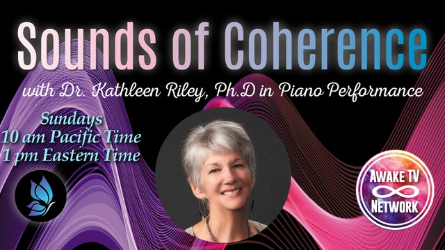 """""""Sounds of Coherence"""" with Dr. Kathleen Riley & Guest Valerie Romanoff S1E11"""