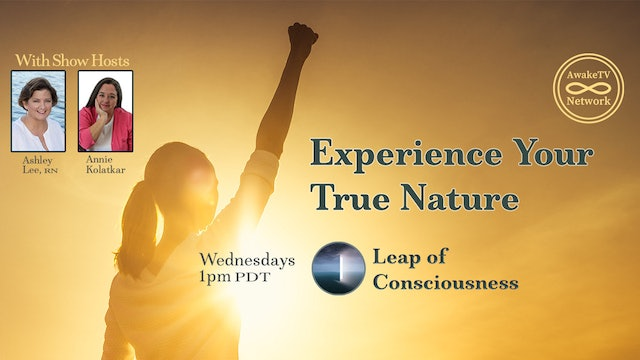 """Leap of Consciousness - Your True Nature"" with Ashley Lee & Annie Kolatkar S4E6"