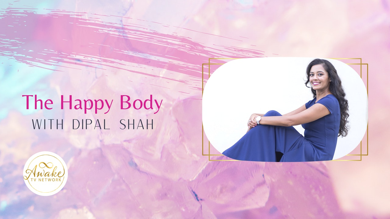 """Dipal Shah - """"The Happy Body"""""""