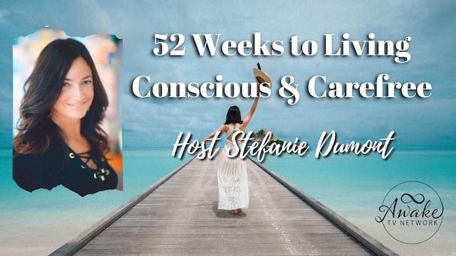 """52 Weeks to Living Conscious & Carefree"" Stefanie Dumont & Jonathon Aslay S1E12"