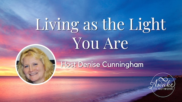"""Denise Cunningham - """"Living as The Light You Are"""""""