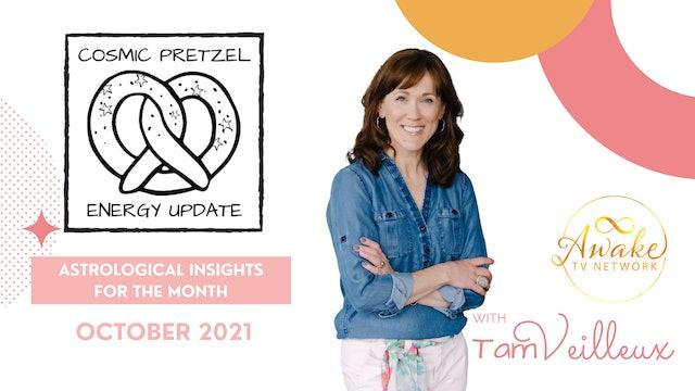 OCTOBER 2021 - Cosmic Pretzel Energy Update with Tam Veilleux