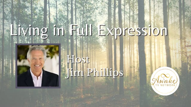 """""""Living in Full Expression"""" with Jim ..."""