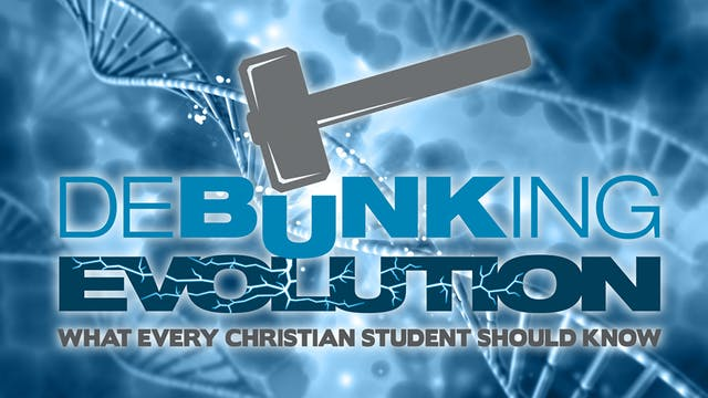 Debunking Evolution: What Every Christian Student Should Know