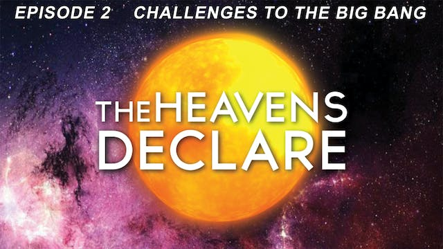 "The Heavens Declare ""Challenges to the Big Bang"""