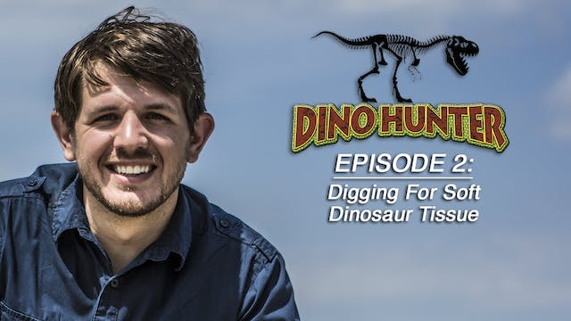 "Dino Hunter Ep2 ""Digging for Soft Dinosaur Tissue"""