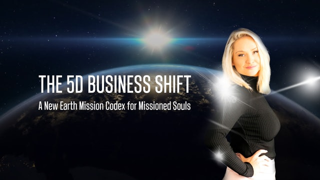 The 5D Business Shift 'A New Earth Codex for Missioned Souls'