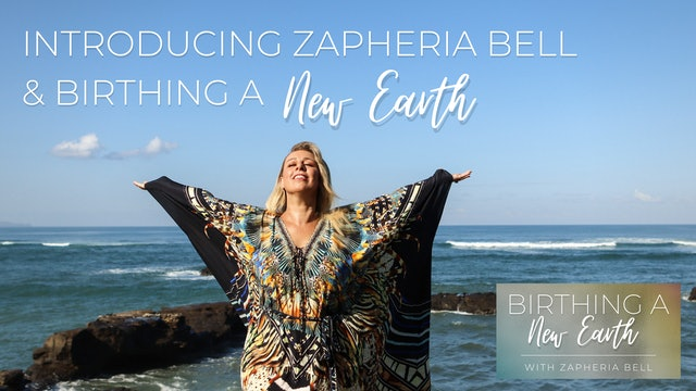 Birthing A New Earth with Zapheria Bell - Episode 1