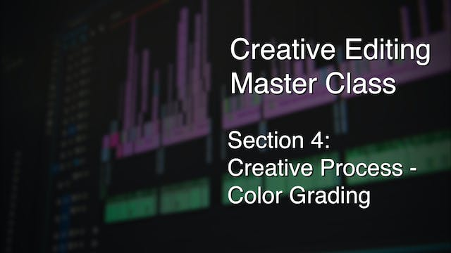Section 4 - Creative Process - Color Correcting & Grading