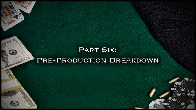 Part Six: Pre-Production Breakdown