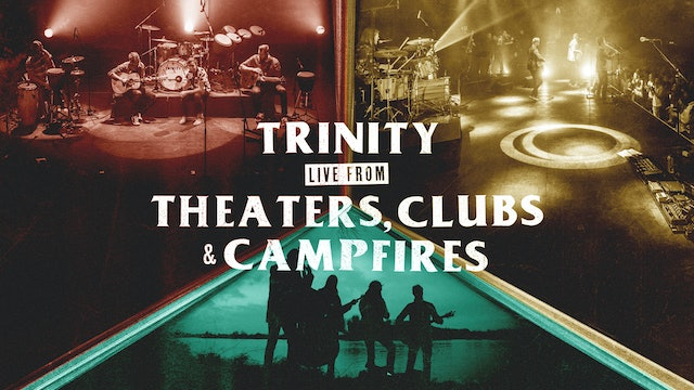 Trinity live from Theaters, Clubs & Campfires