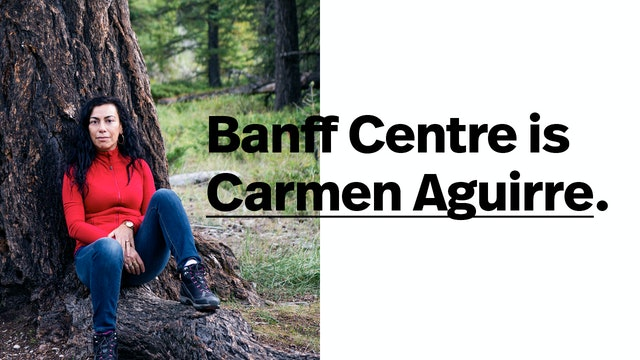 Banff Centre is Carmen Aguirre