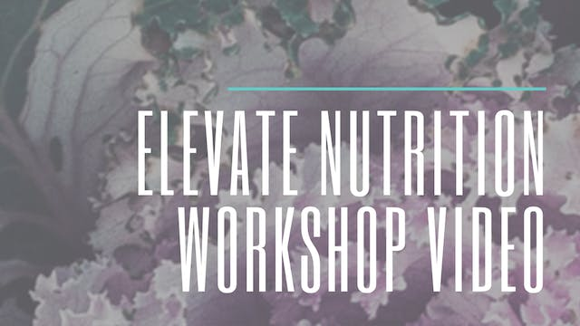 ELEVATE Nutrition Workshop Video