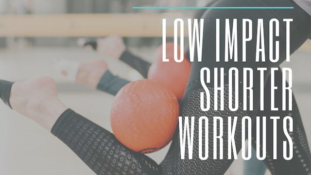 Low Impact Shorter Workouts
