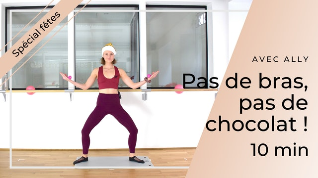 Workout Spécial Fêtes ! Pas de bras, pas de chocolat ! Ally 10 mn