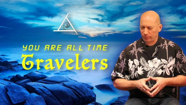 You Are All Time Travelers - Video (1/1)