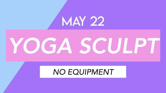 MAY 22 - 30 MIN YOGA SCULPT + STRETCH