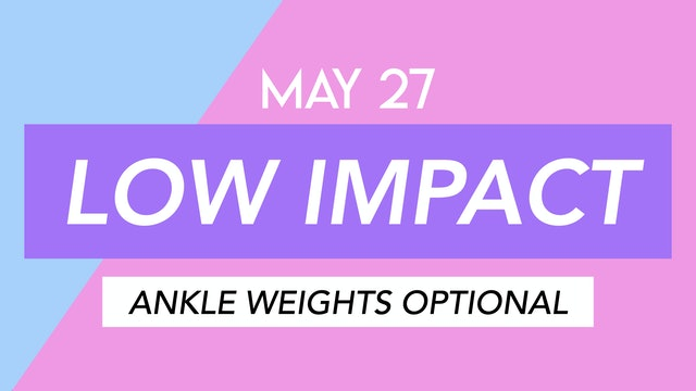 MAY 27 - 40 MINUTE LOW IMPACT CARDIO (Ankle Weights Optional)