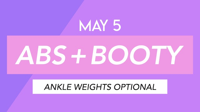 MAY 5 - 35 MIN ABS + BUTT TONING WITH ANKLE WEIGHTS